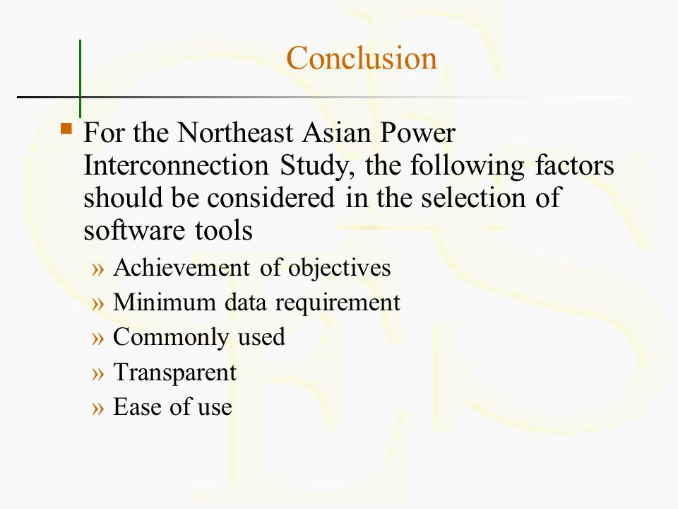 Conclusion For the Northeast Asian Power Interconnection Study, the following factors should be considered in the selection of software tools.