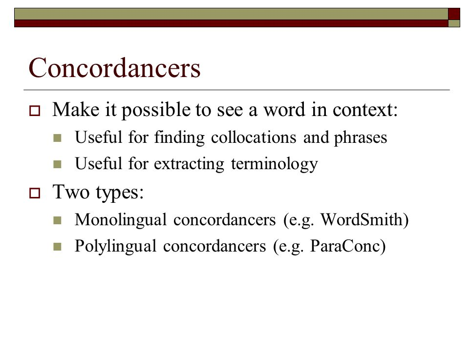 Concordancers Make it possible to see a word in context: Two types: