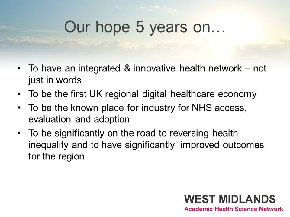 Our hope 5 years on… To have an integrated & innovative health network – not just in words. To be the first UK regional digital healthcare economy.