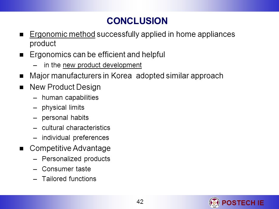 CONCLUSION Ergonomic method successfully applied in home appliances product. Ergonomics can be efficient and helpful.