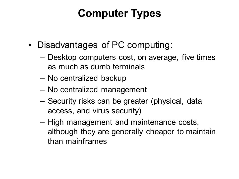 Computer Types Disadvantages of PC computing: