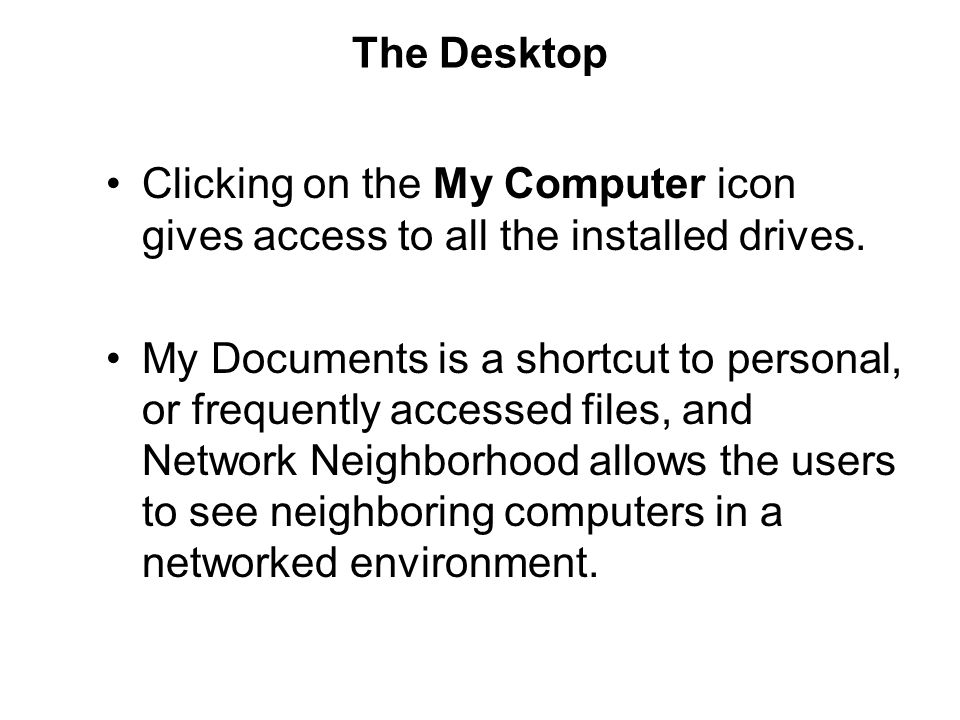 The Desktop Clicking on the My Computer icon gives access to all the installed drives.