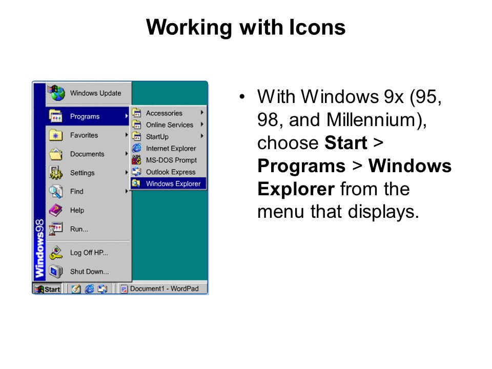 Working with Icons With Windows 9x (95, 98, and Millennium), choose Start > Programs > Windows Explorer from the menu that displays.