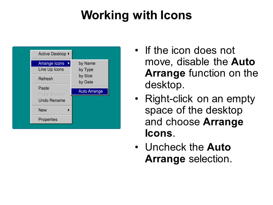 Working with Icons If the icon does not move, disable the Auto Arrange function on the desktop.