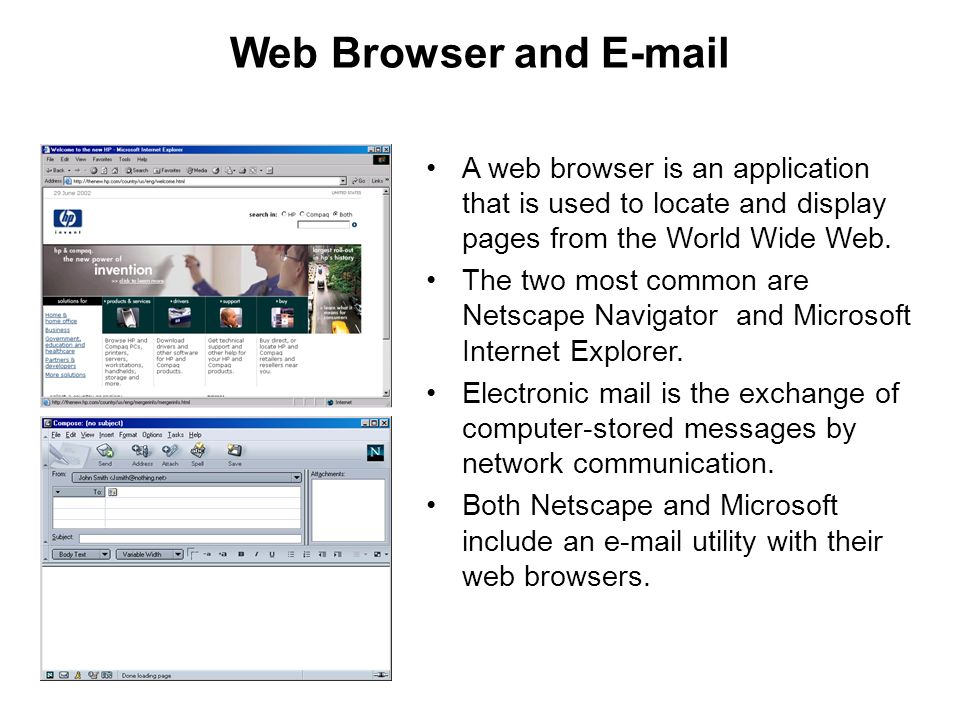 Web Browser and  A web browser is an application that is used to locate and display pages from the World Wide Web.