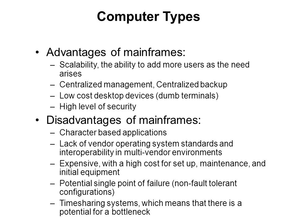 Computer Types Advantages of mainframes: Disadvantages of mainframes: