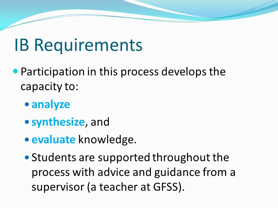 IB Requirements Participation in this process develops the capacity to: analyze. synthesize, and.