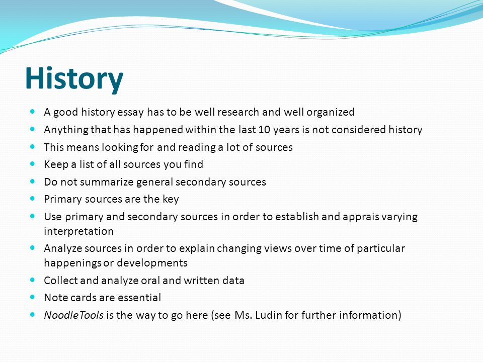 History A good history essay has to be well research and well organized.