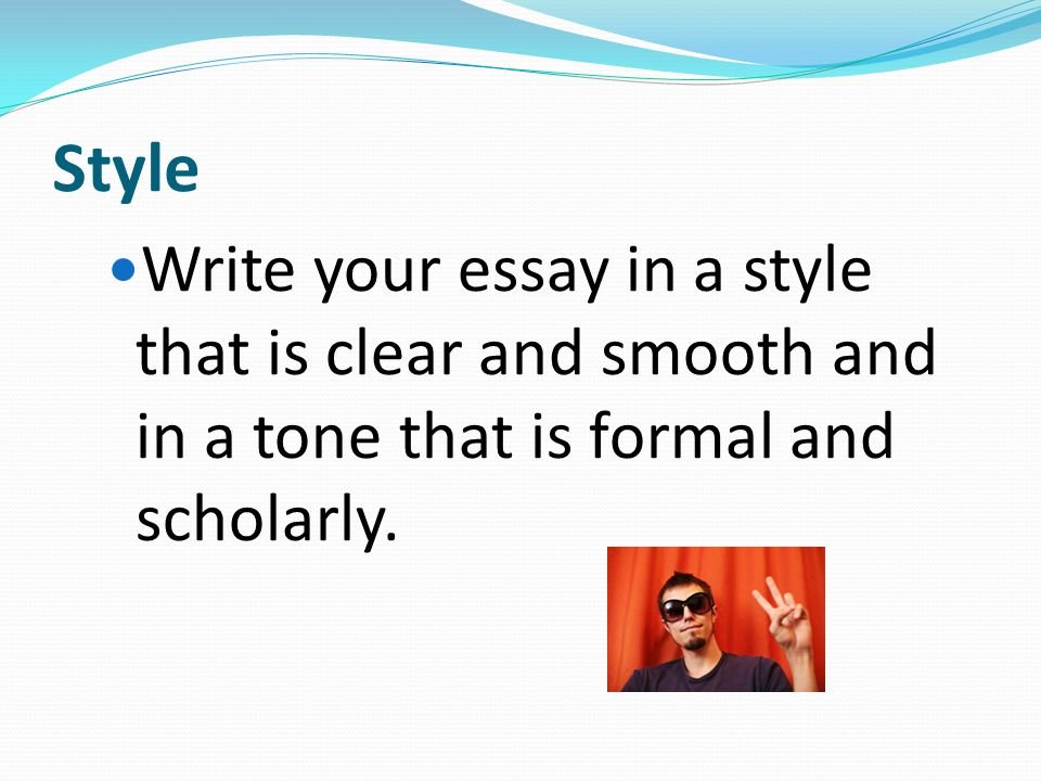 Style Write your essay in a style that is clear and smooth and in a tone that is formal and scholarly.