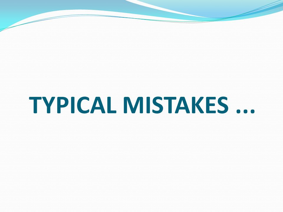 TYPICAL MISTAKES ...