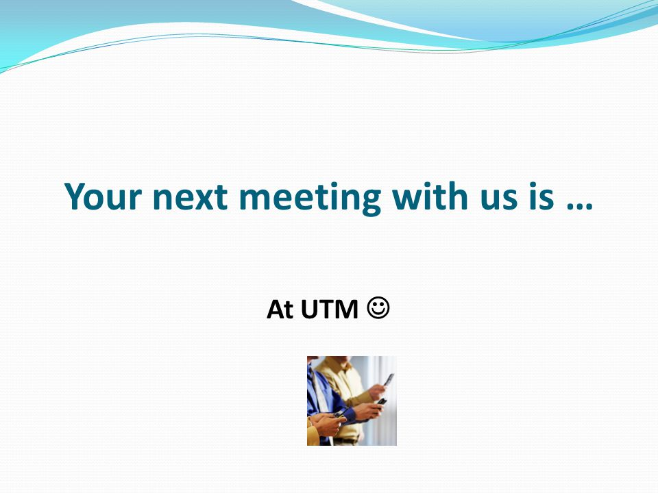 Your next meeting with us is …