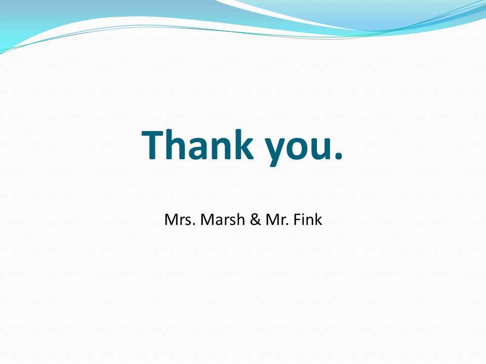 Thank you. Mrs. Marsh & Mr. Fink