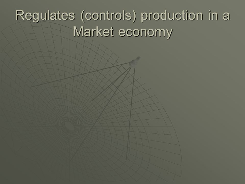 Regulates (controls) production in a Market economy