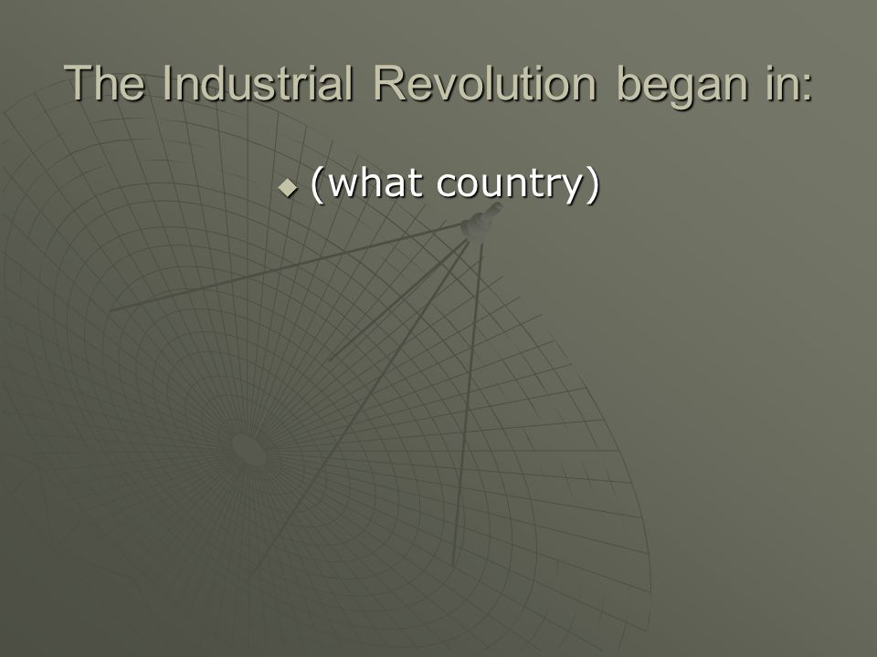 The Industrial Revolution began in: