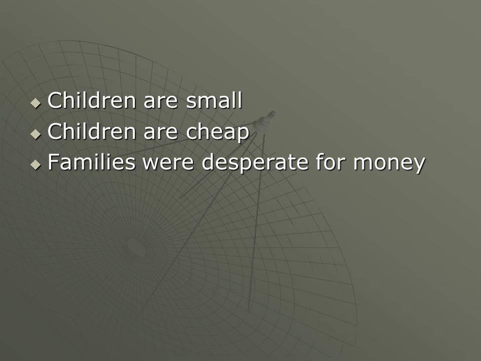 Children are small Children are cheap Families were desperate for money