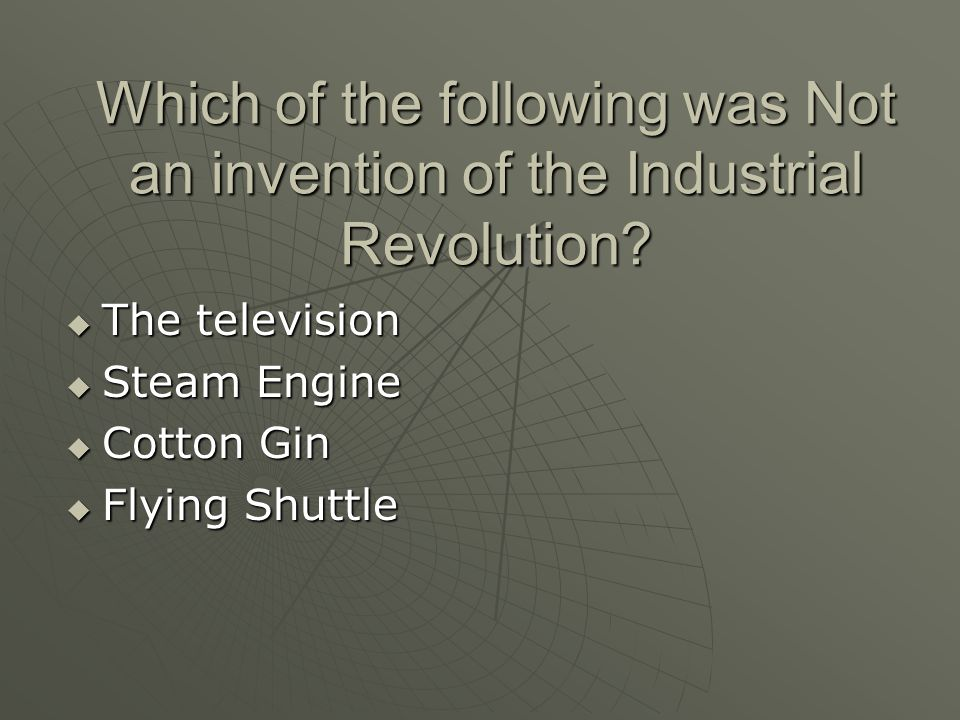 Which of the following was Not an invention of the Industrial Revolution