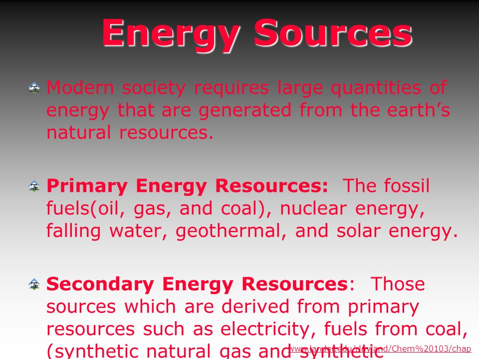 Energy Sources Modern society requires large quantities of energy that are generated from the earth's natural resources.