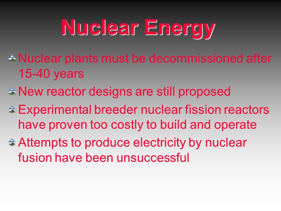 Nuclear Energy Nuclear plants must be decommissioned after years