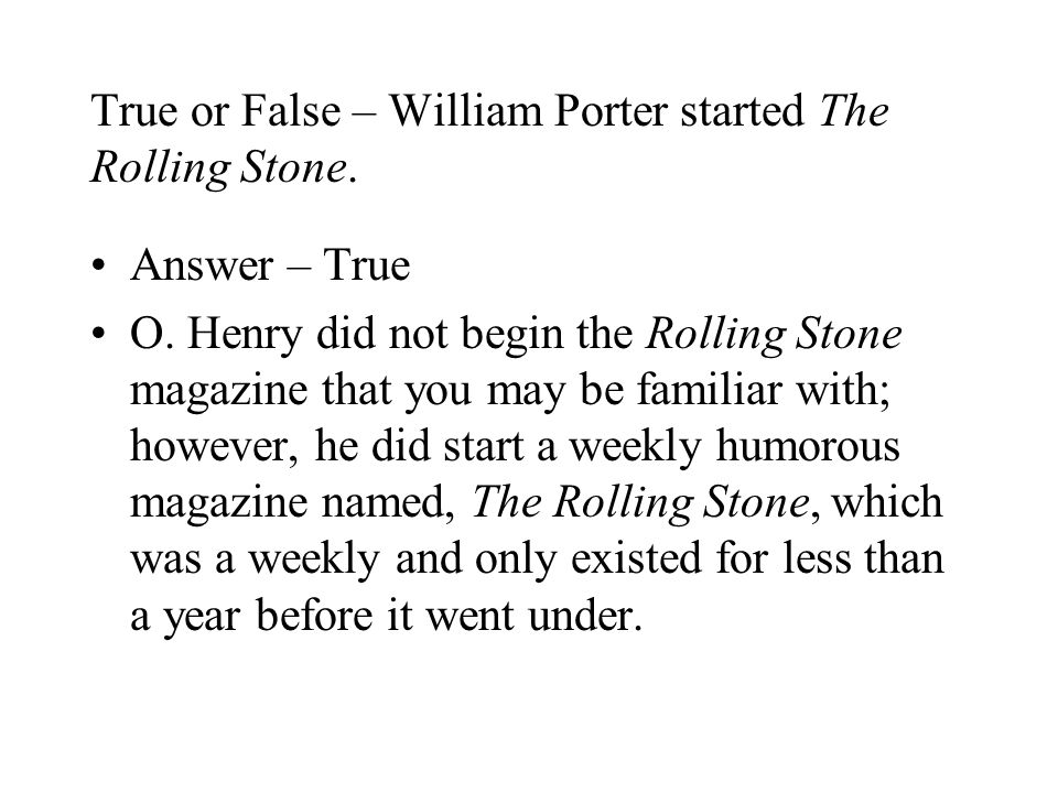 True or False – William Porter started The Rolling Stone.