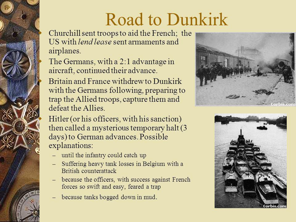 Road to Dunkirk Churchill sent troops to aid the French; the US with lend lease sent armaments and airplanes.