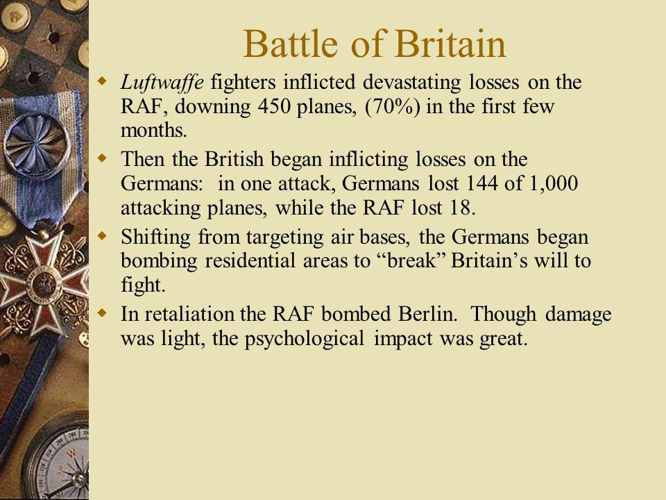 Battle of Britain Luftwaffe fighters inflicted devastating losses on the RAF, downing 450 planes, (70%) in the first few months.