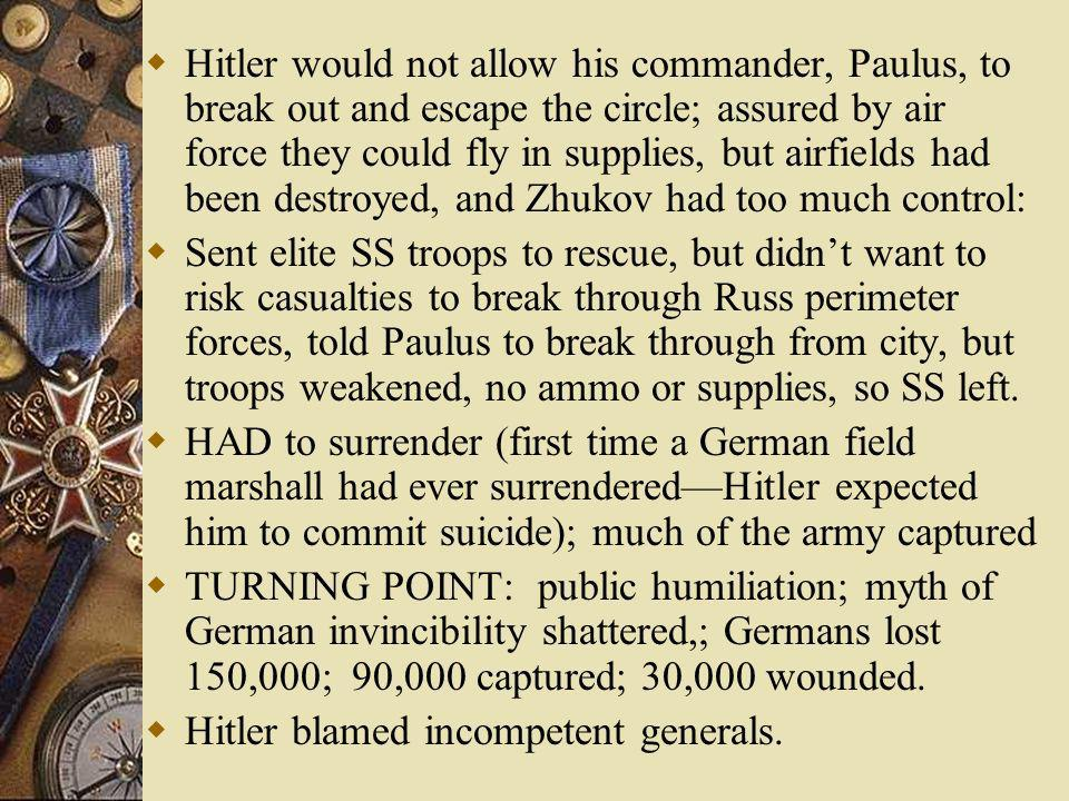 Hitler would not allow his commander, Paulus, to break out and escape the circle; assured by air force they could fly in supplies, but airfields had been destroyed, and Zhukov had too much control: