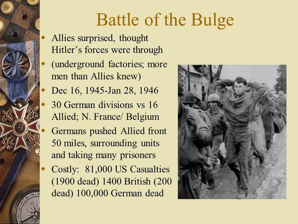 Battle of the Bulge Allies surprised, thought Hitler's forces were through. (underground factories; more men than Allies knew)