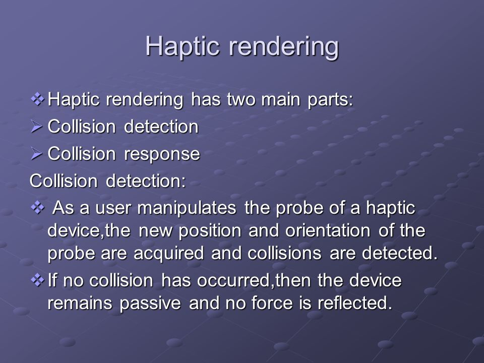 Haptic rendering Haptic rendering has two main parts: