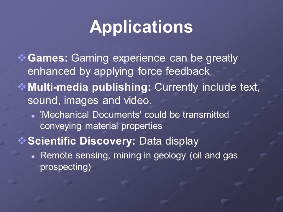 Applications Games: Gaming experience can be greatly enhanced by applying force feedback.