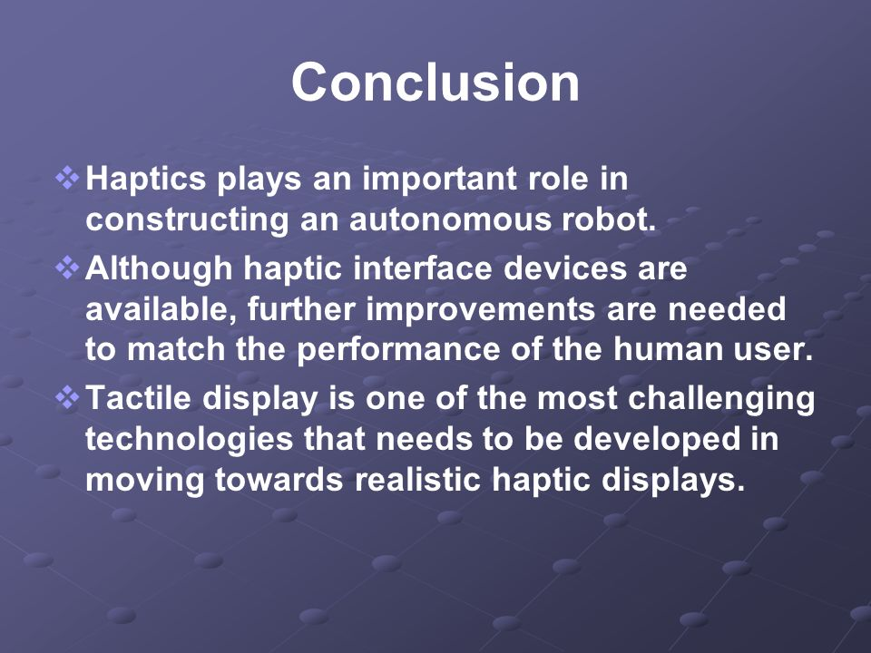 Conclusion Haptics plays an important role in constructing an autonomous robot.