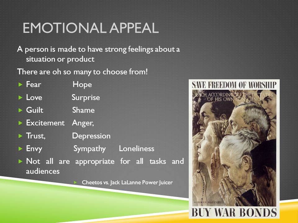 Emotional Appeal A person is made to have strong feelings about a situation or product. There are oh so many to choose from!