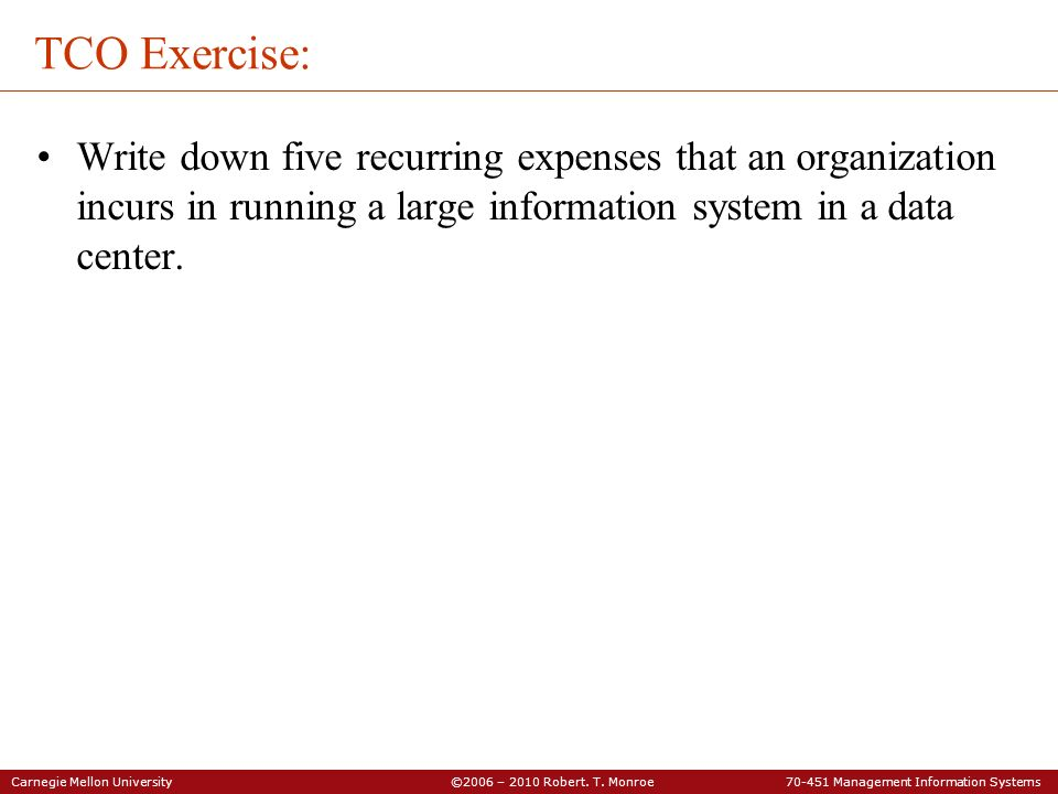 TCO Exercise: Write down five recurring expenses that an organization incurs in running a large information system in a data center.