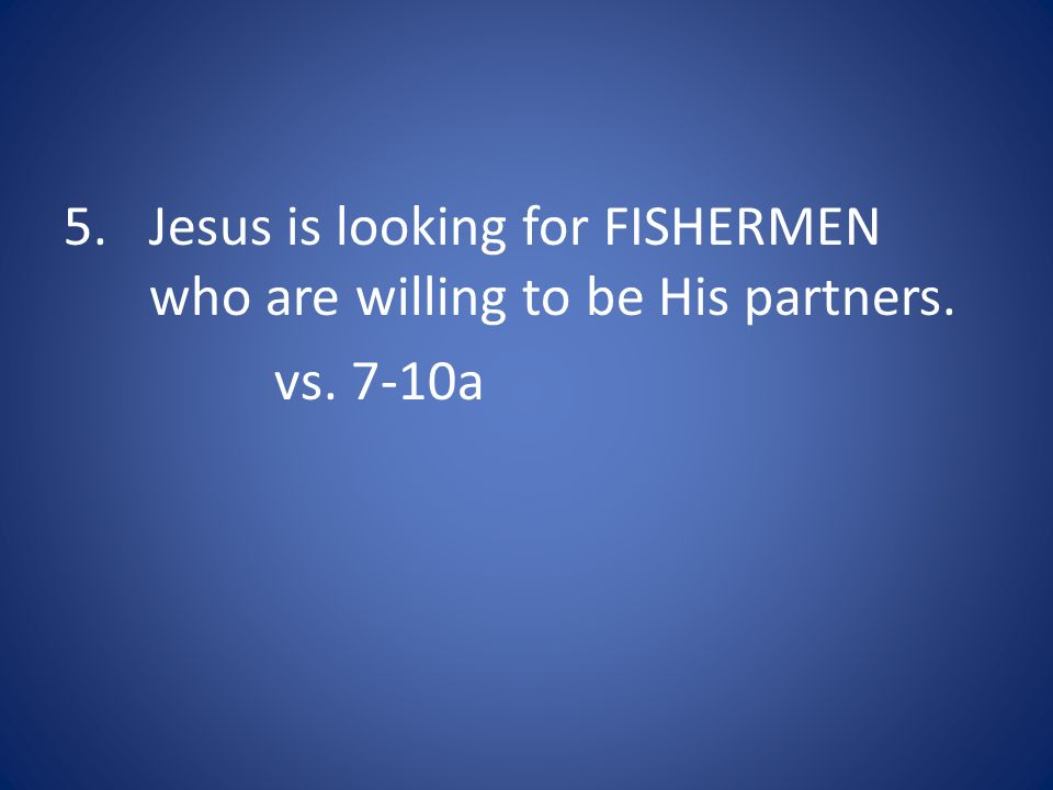 Jesus is looking for FISHERMEN who are willing to be His partners.