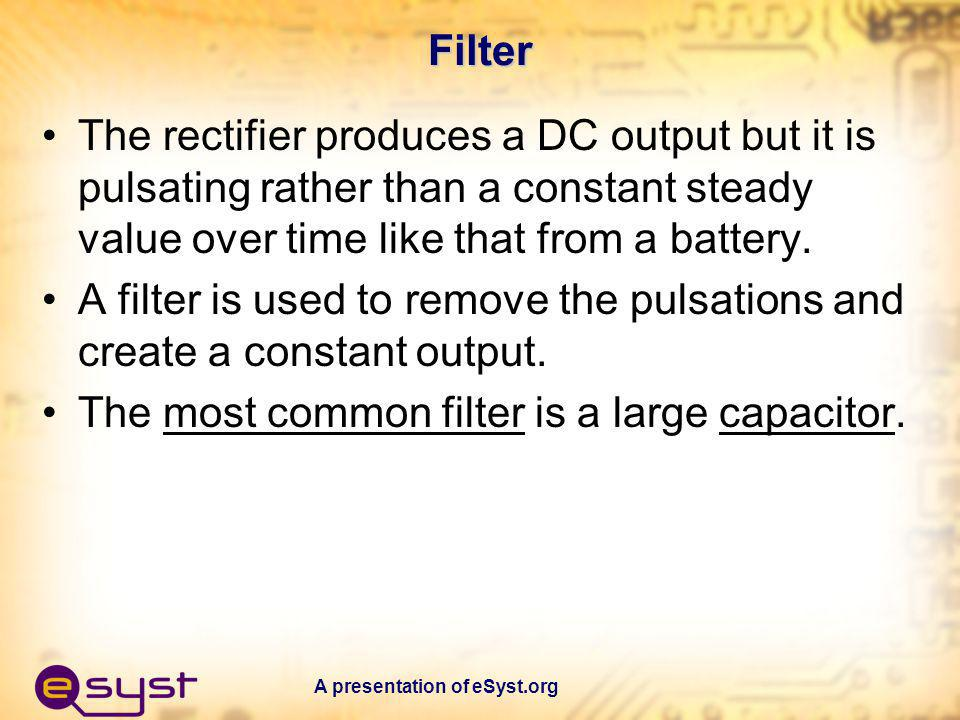 The most common filter is a large capacitor.