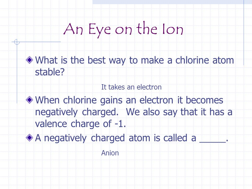 An Eye on the Ion What is the best way to make a chlorine atom stable