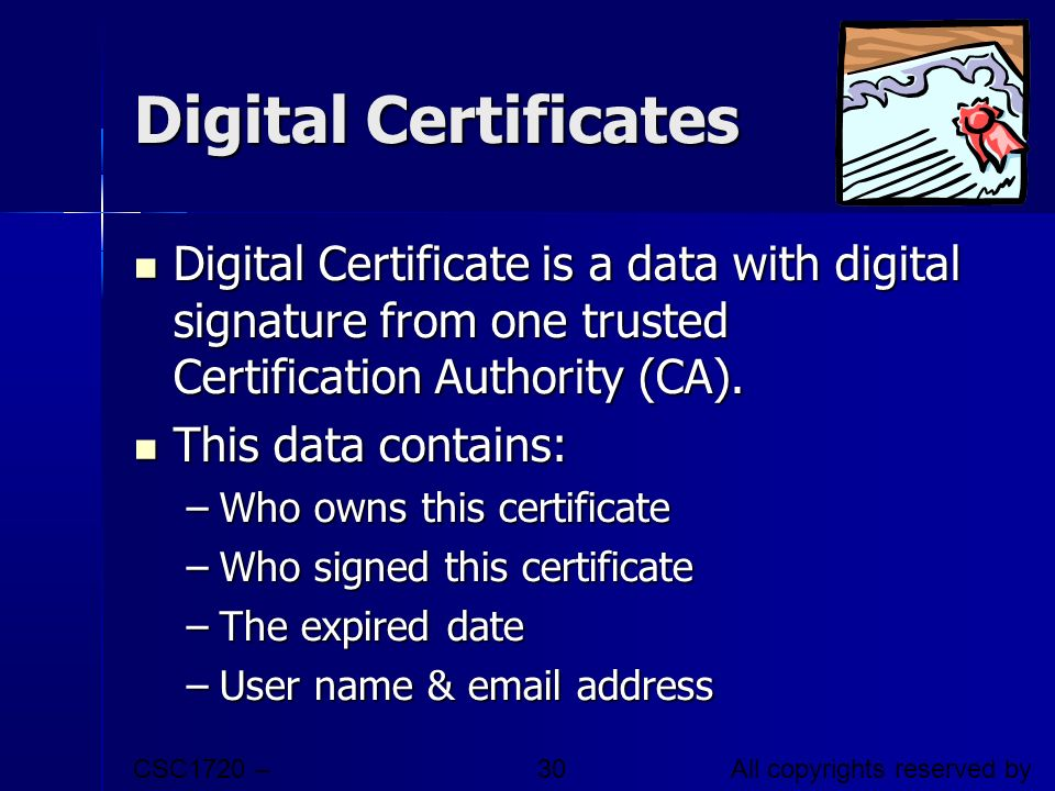 Digital Certificates Digital Certificate is a data with digital signature from one trusted Certification Authority (CA).