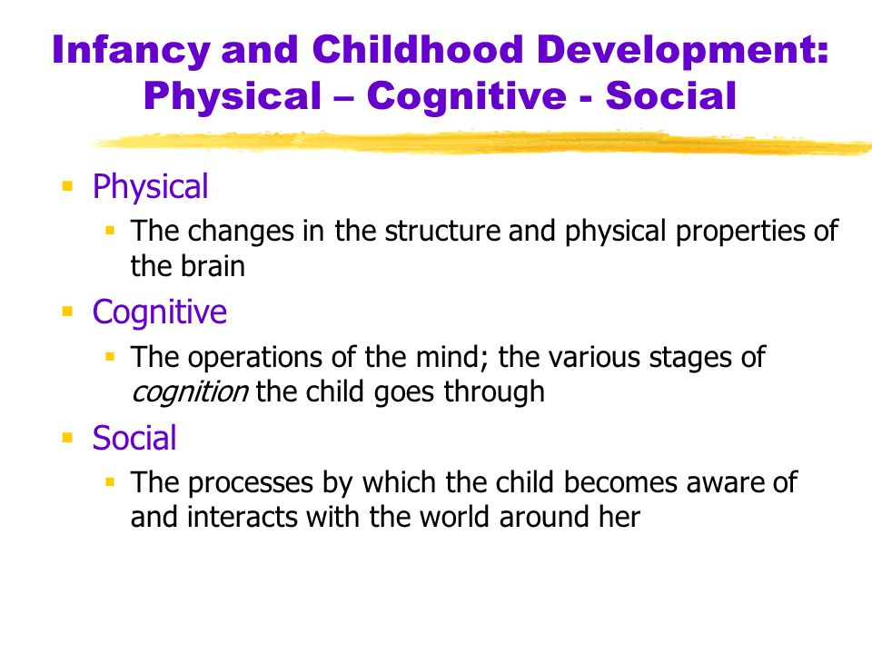 physical and cognitive development of infants Brain development affects all future learning, behavior and health children's experiences shape the ways their brains develop this lesson describes best practices for early childhood professionals to create experiences that support the development of physical and cognitive skills in infants and.