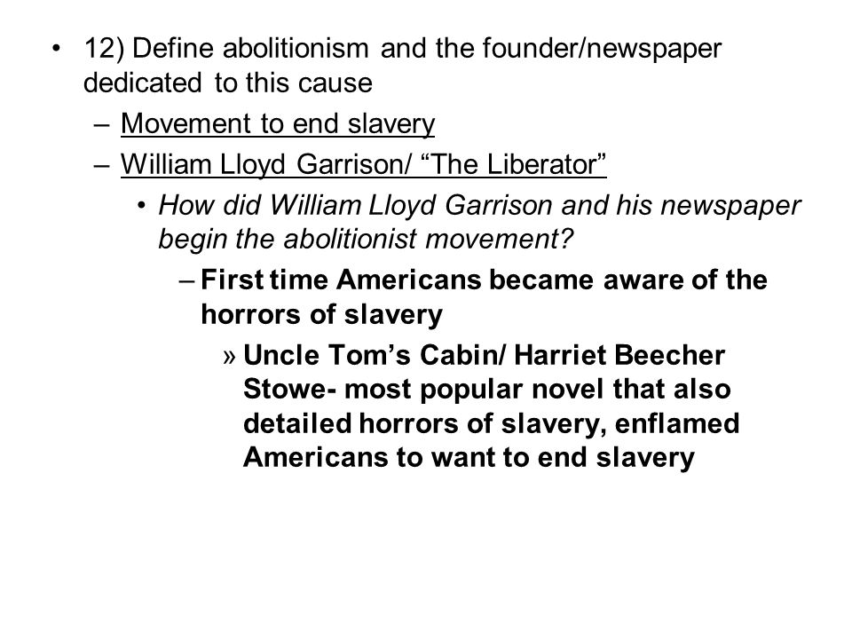 12) Define abolitionism and the founder/newspaper dedicated to this cause
