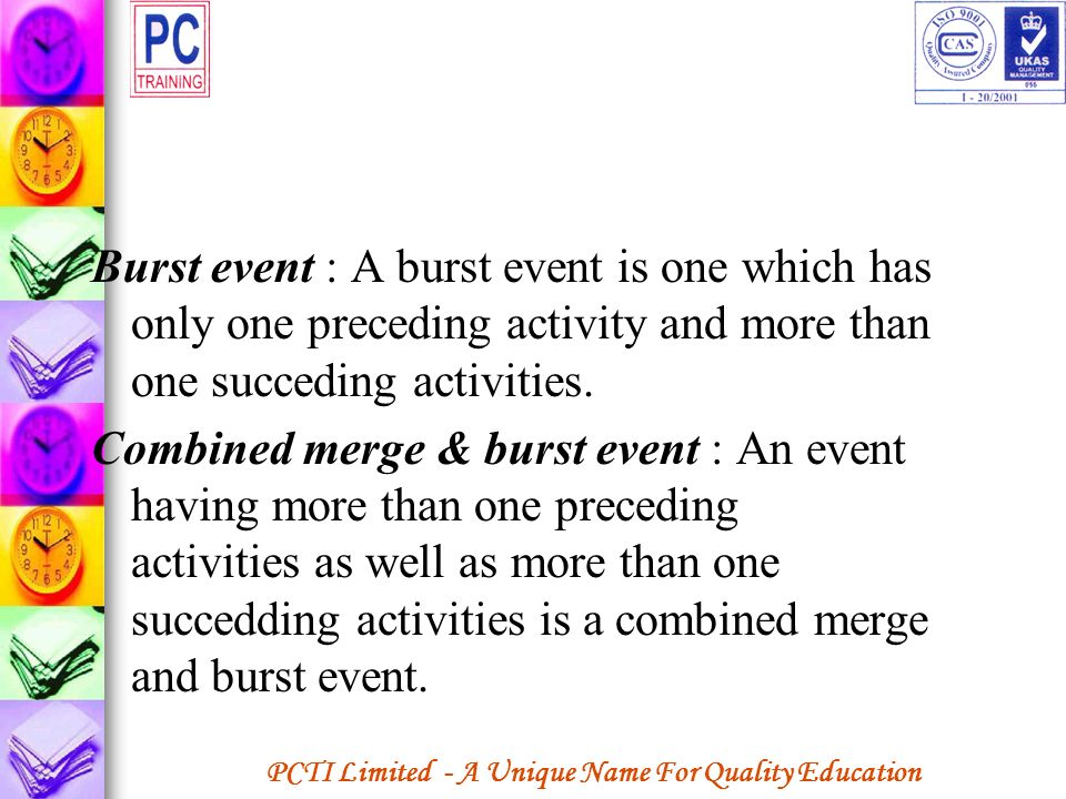 Burst event : A burst event is one which has only one preceding activity and more than one succeding activities.