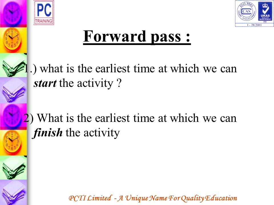 Forward pass : 1.) what is the earliest time at which we can start the activity .