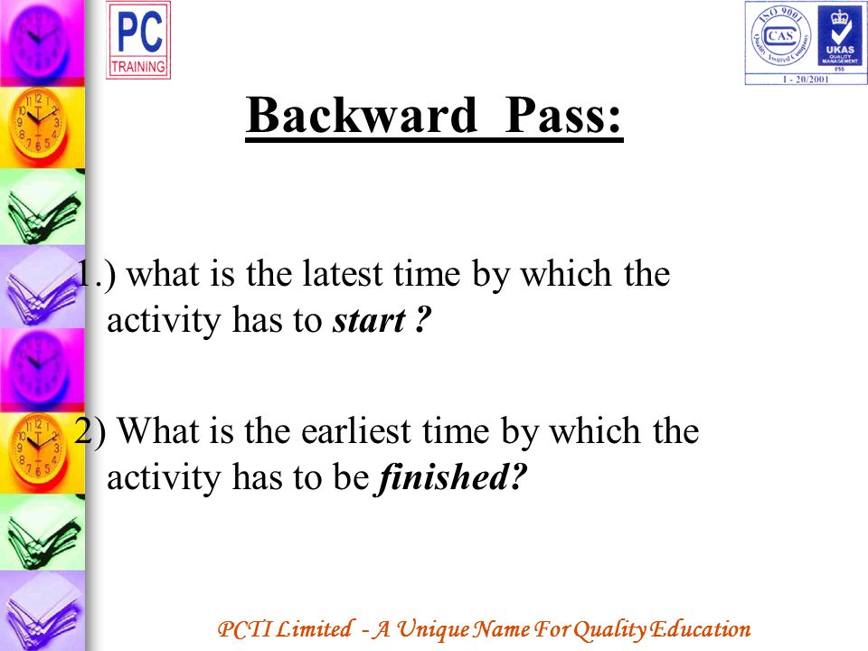 Backward Pass: 1.) what is the latest time by which the activity has to start