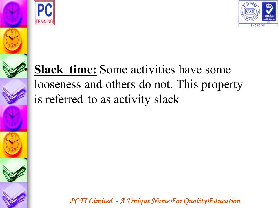 Slack time: Some activities have some looseness and others do not