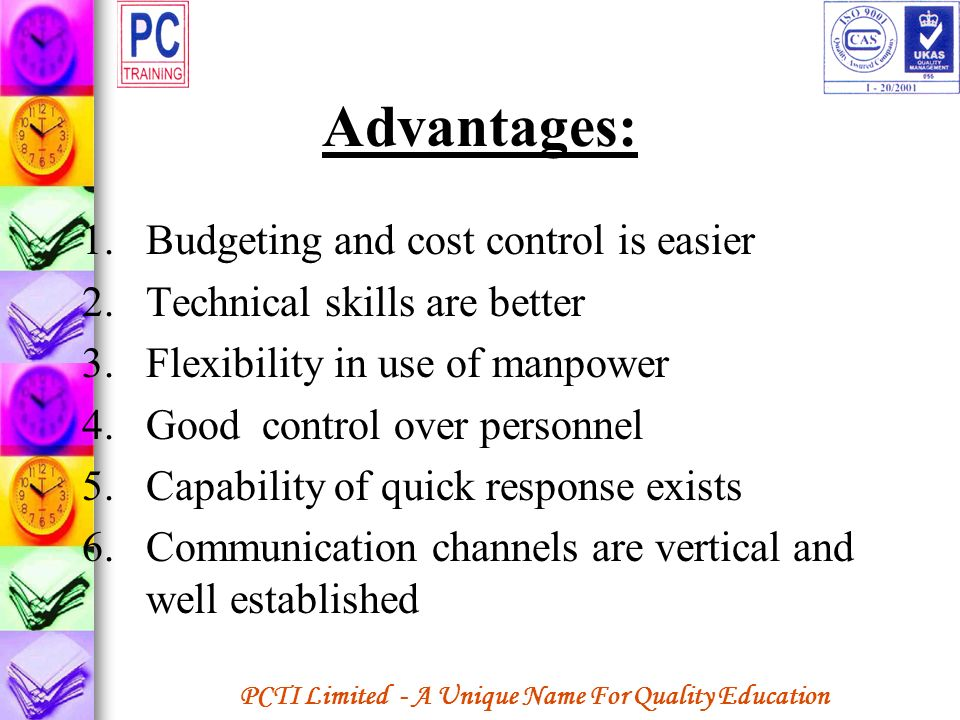 Advantages: Budgeting and cost control is easier