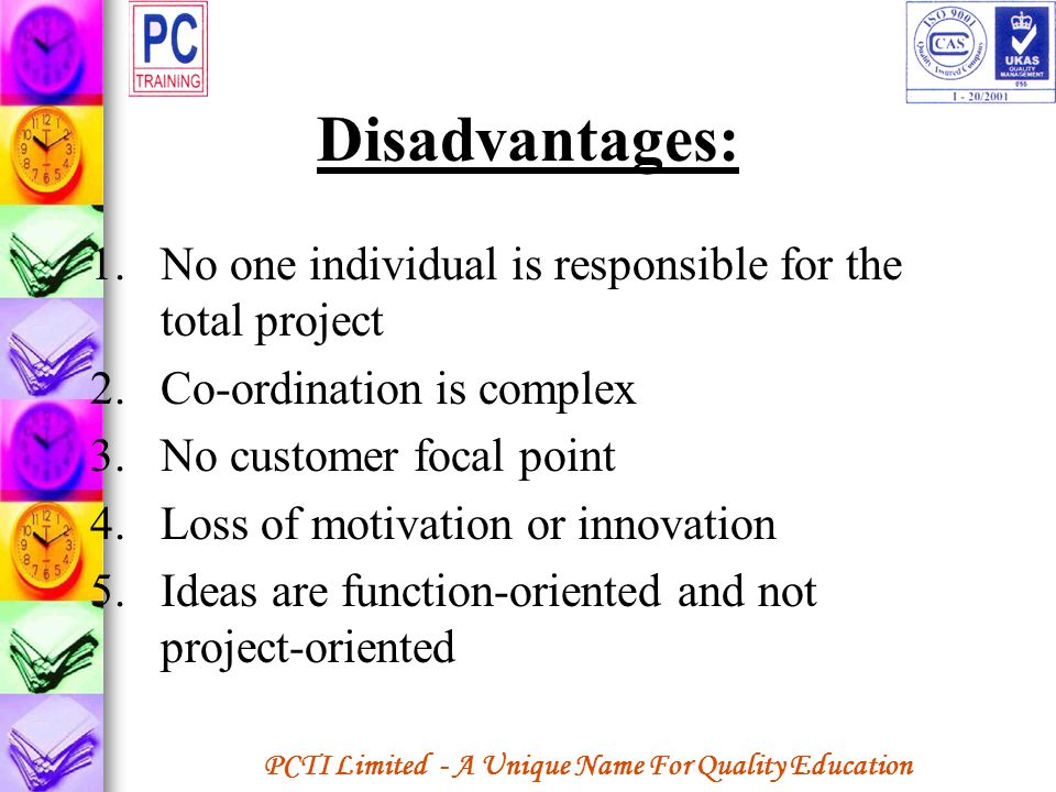 Disadvantages: No one individual is responsible for the total project