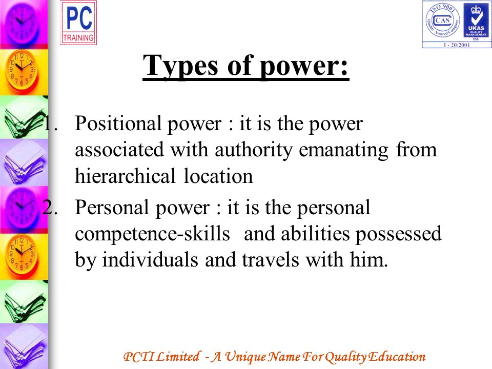 Types of power: Positional power : it is the power associated with authority emanating from hierarchical location.