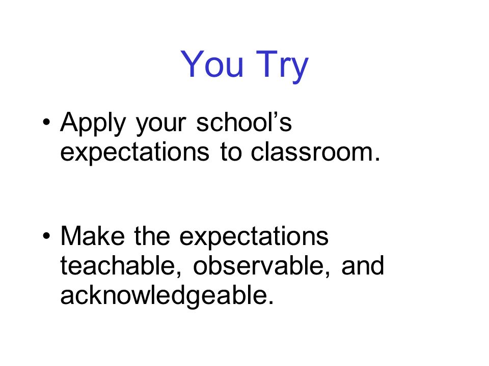 You Try Apply your school's expectations to classroom.