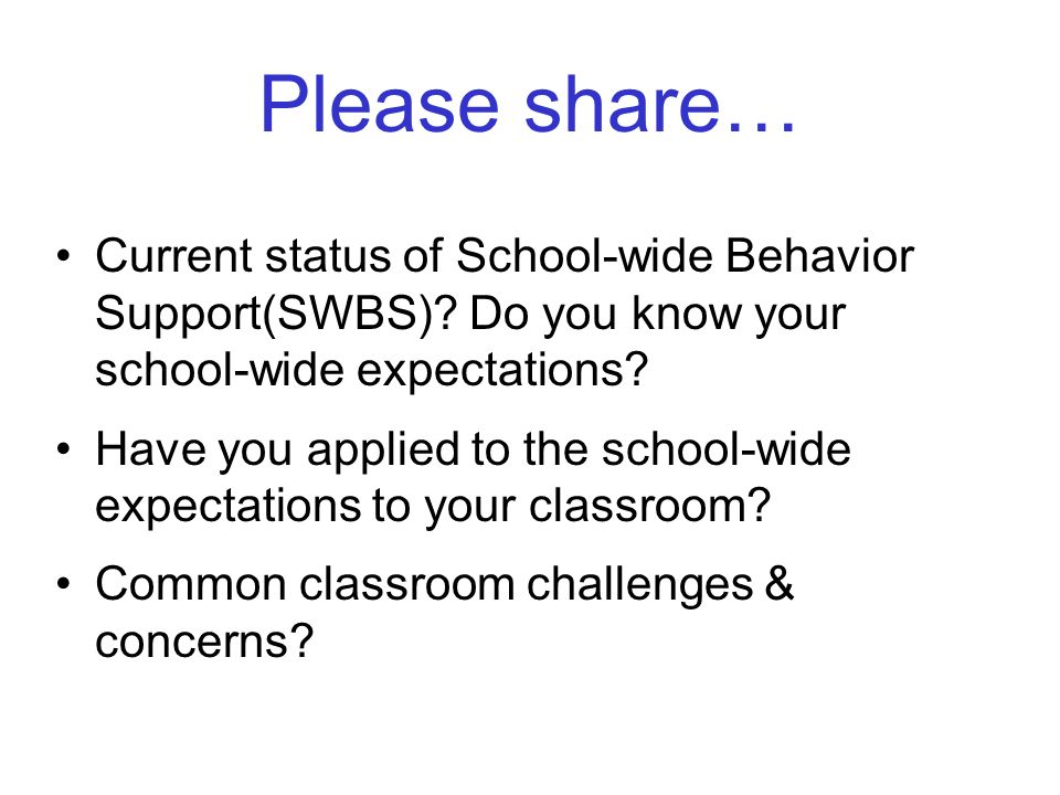 Please share… Current status of School-wide Behavior Support(SWBS) Do you know your school-wide expectations
