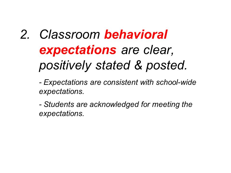 Classroom behavioral expectations are clear, positively stated & posted.