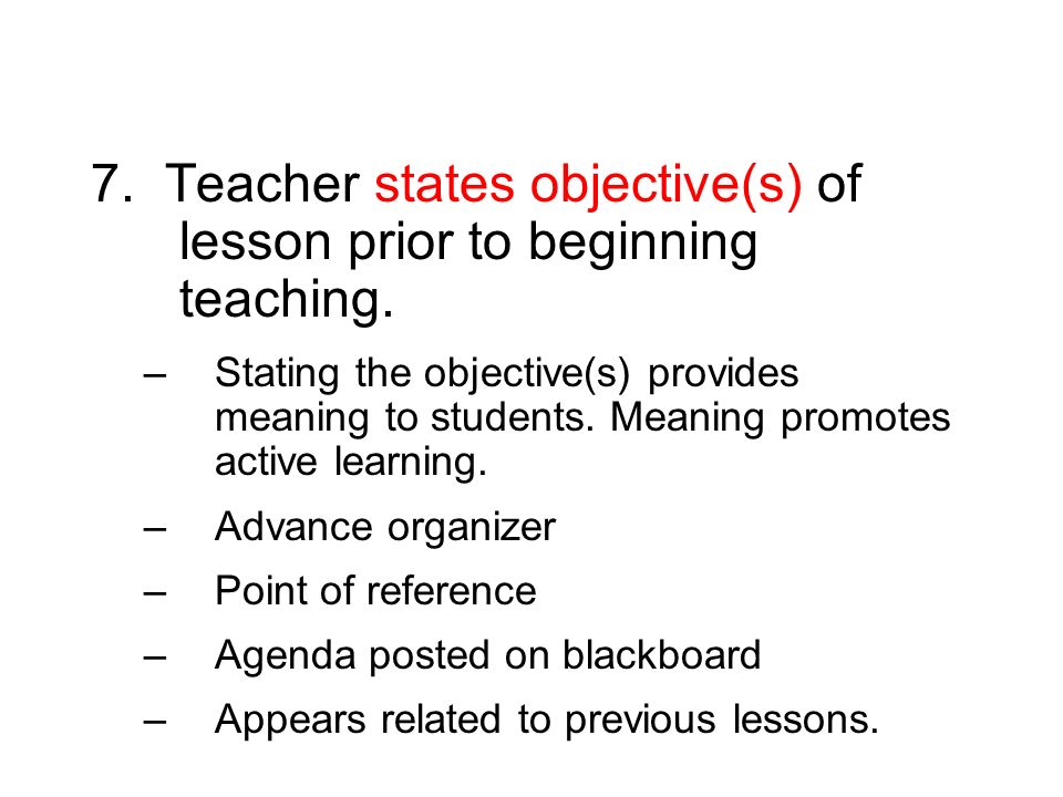 7. Teacher states objective(s) of lesson prior to beginning teaching.