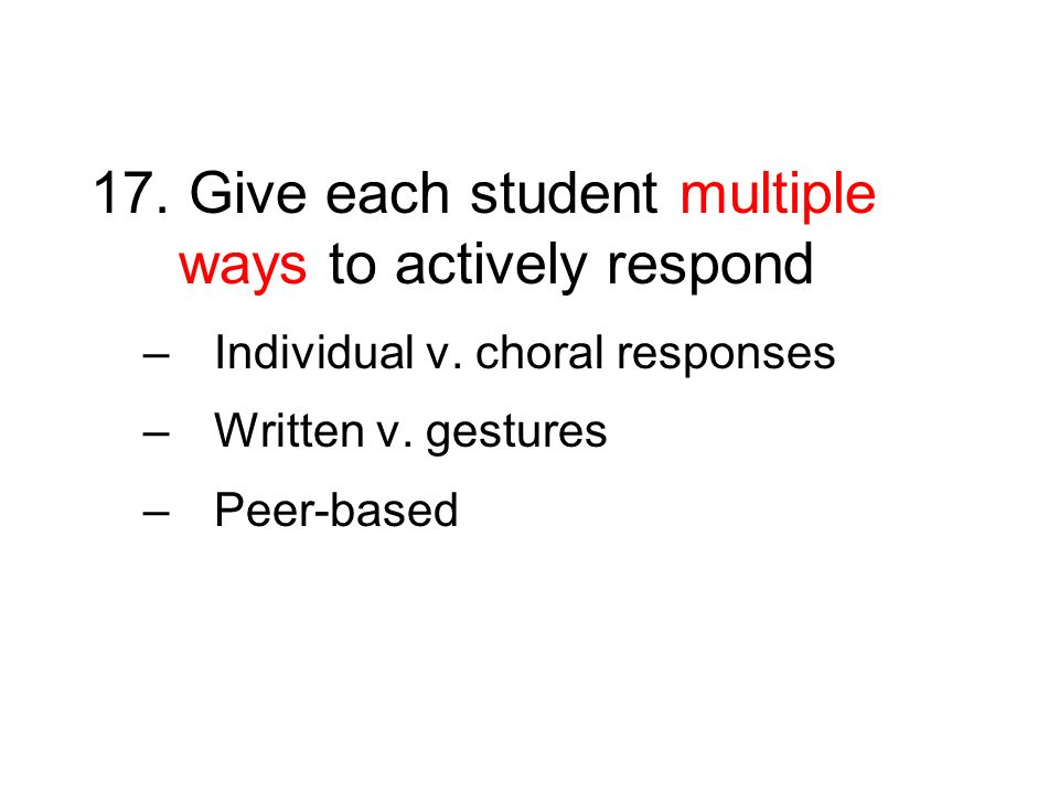 17. Give each student multiple ways to actively respond